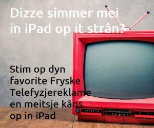 Stim op jim favorite Fryske Telefyzjereklame! En meitsje kâns op in iPad.