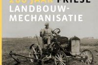 Henk Dijkstra – '200 jaar Friese landbouwmechanisatie'