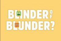 Blinder of blunder?